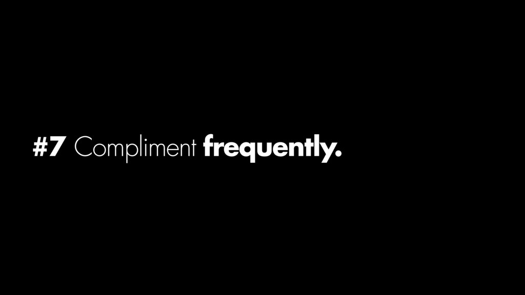 #7 Compliment frequently.