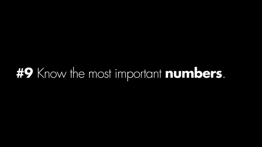 #9 Know the most important numbers.