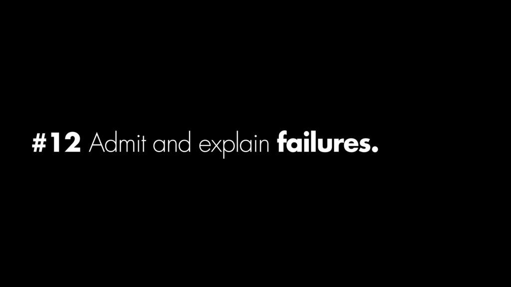 #12 Admit and explain failures.