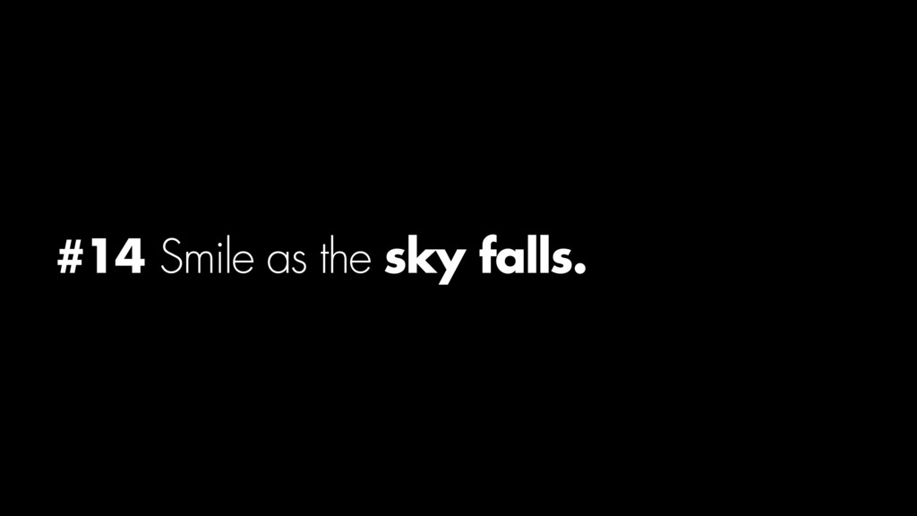 #14 Smile as the sky falls.