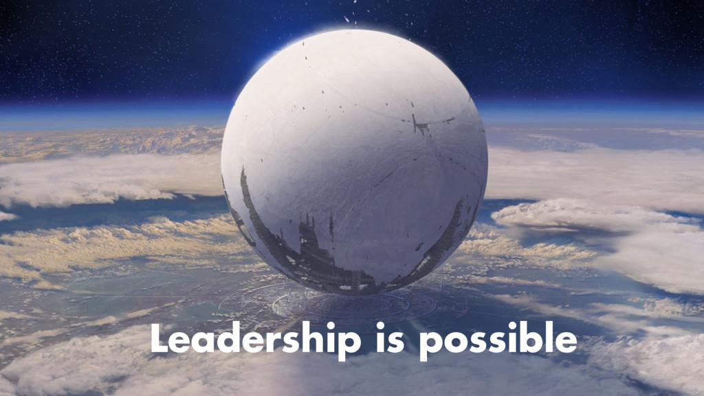 Leadership is possible