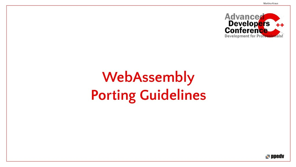 WebAssembly Porting Guidelines Martina Kraus