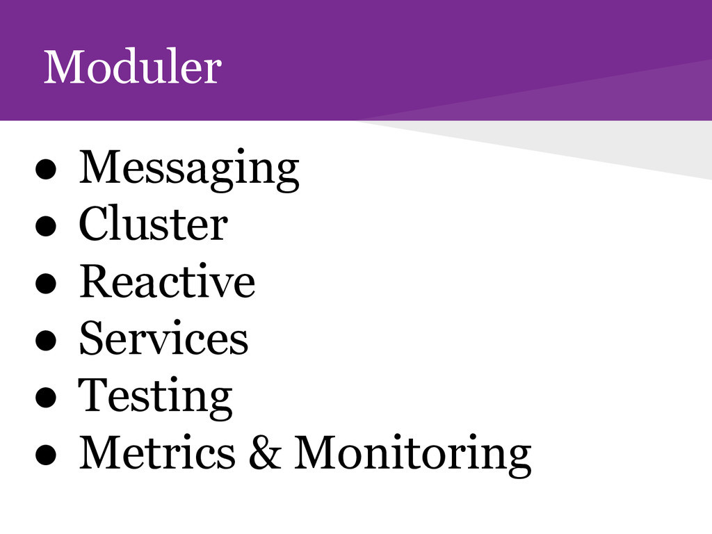 Moduler ● Messaging ● Cluster ● Reactive ● Serv...