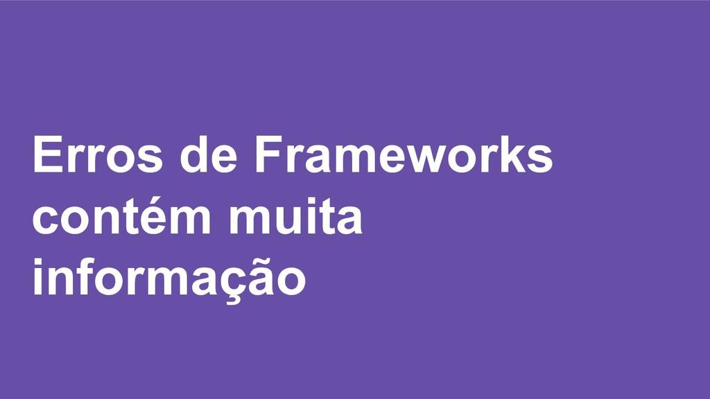 Erros de Frameworks contém muita informação