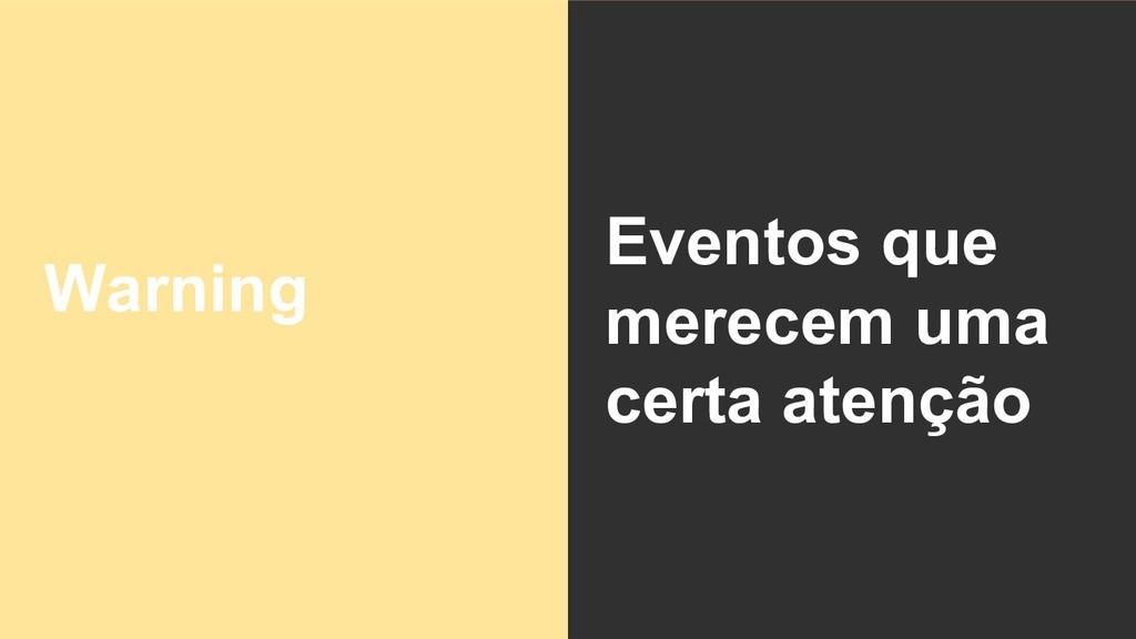 Warning Eventos que merecem uma certa atenção