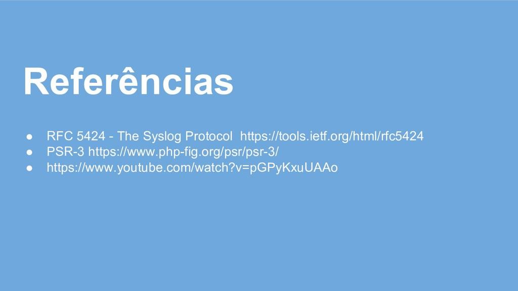 Referências ● RFC 5424 - The Syslog Protocol ht...