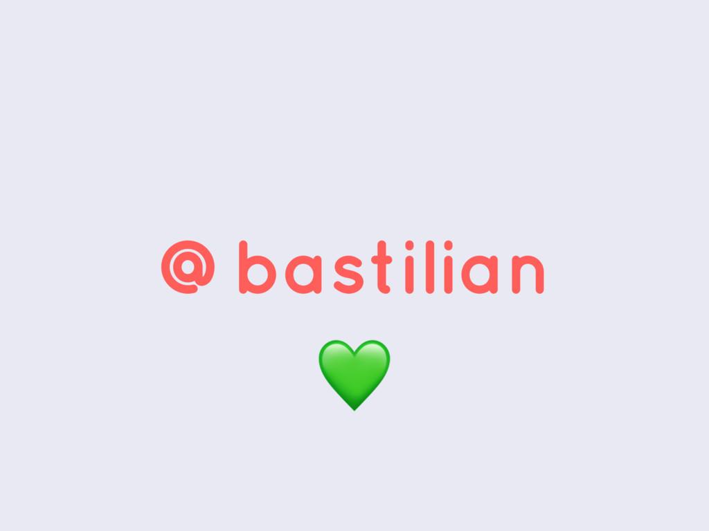 @bastilian