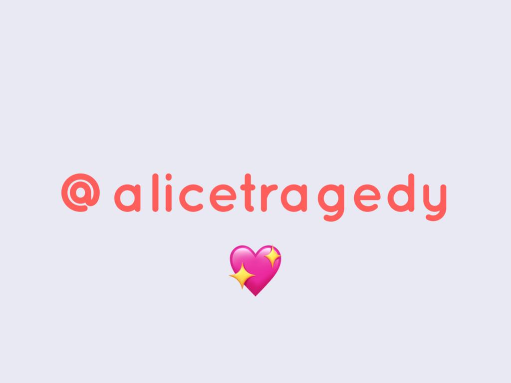 @alicetragedy