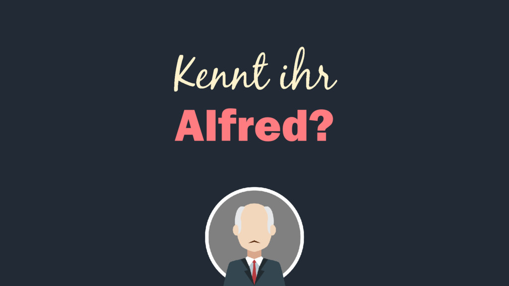 Alfred?