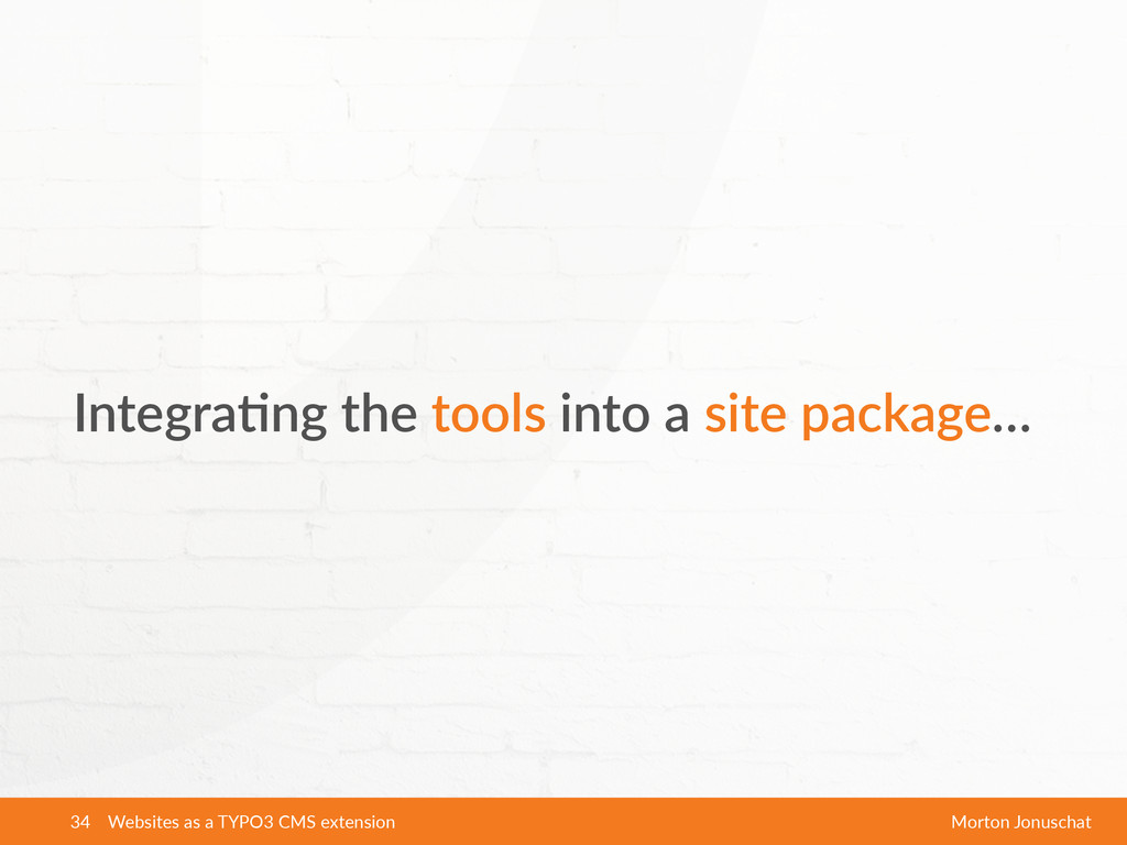 Integra5ng  the  tools  into  a  site  package…...