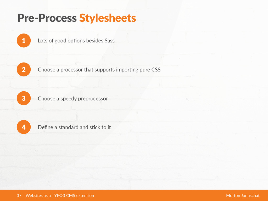 Pre-‐Process Stylesheets Lots of good op?o...