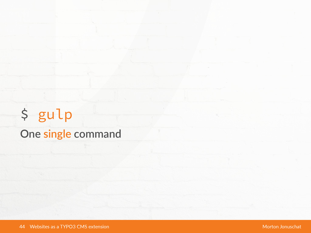 $ gulp One single command Websites as a TY...