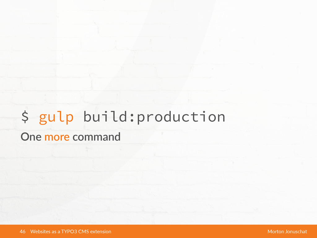 $ gulp build:production One more command Webs...