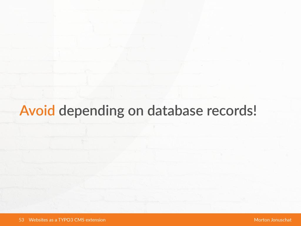 Avoid depending on database records! Websit...
