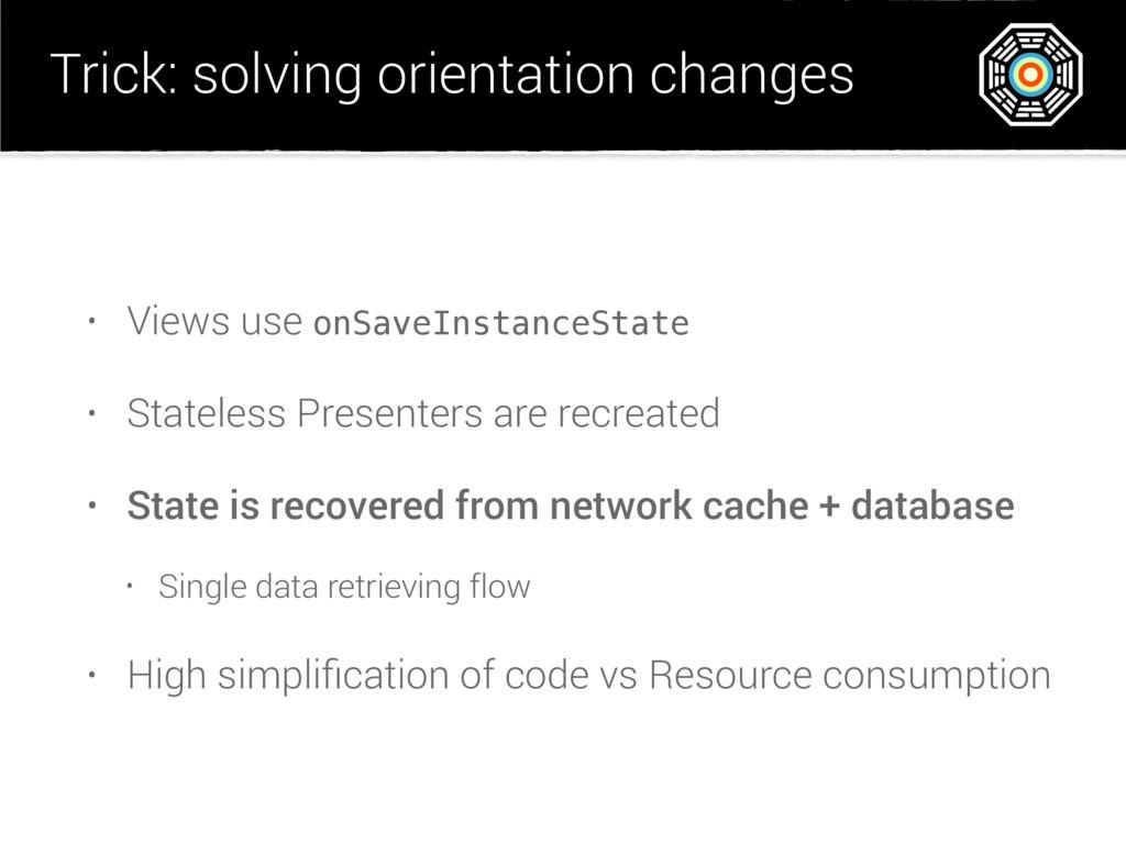 Trick: solving orientation changes • Views use ...