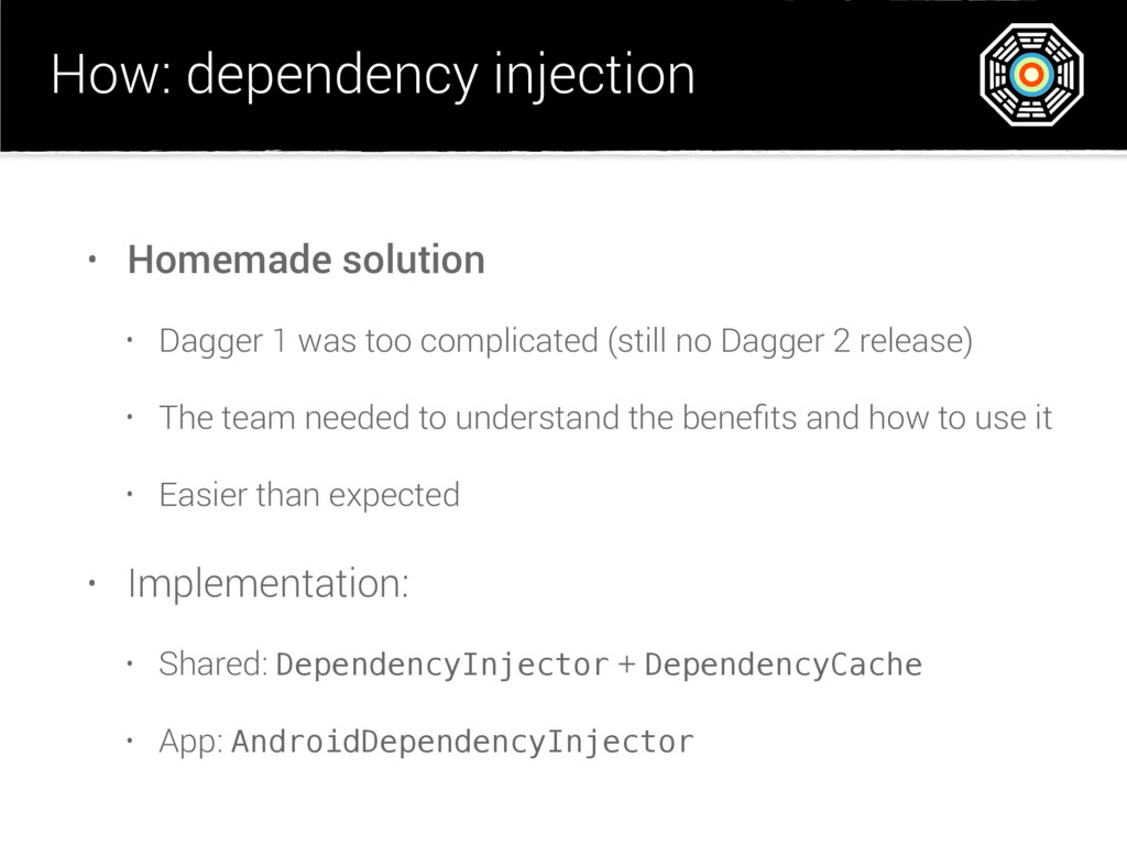 How: dependency injection • Homemade solution •...