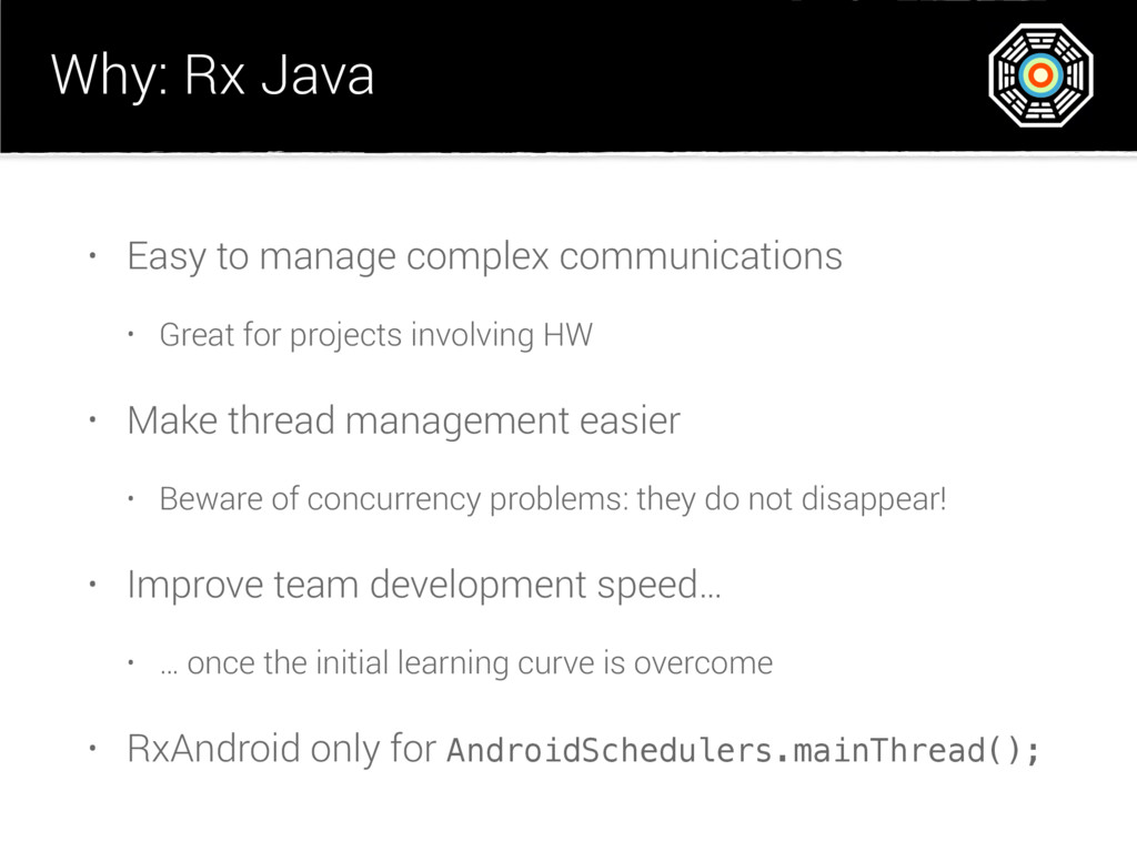 Why: Rx Java • Easy to manage complex communica...