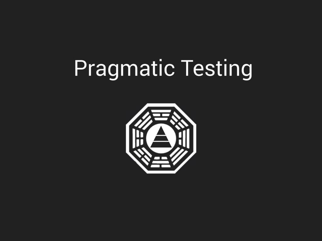 Pragmatic Testing