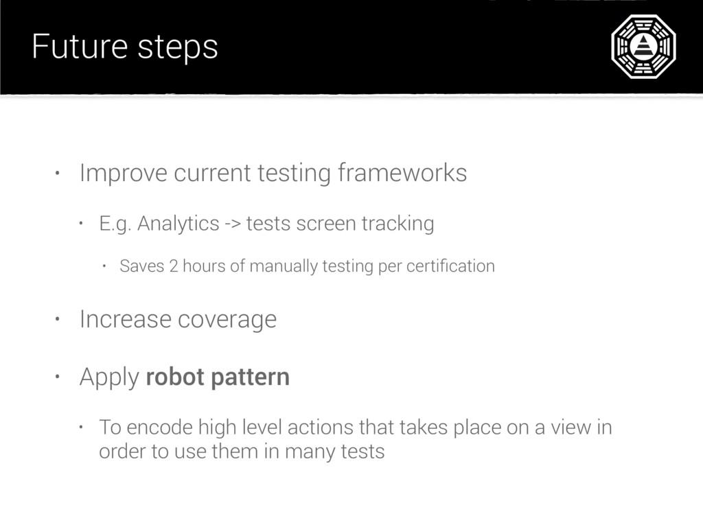 Future steps • Improve current testing framewor...
