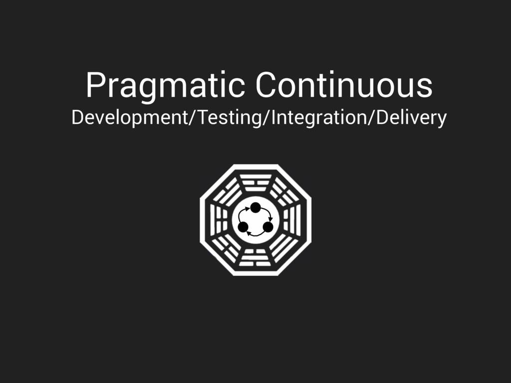 Pragmatic Continuous Development/Testing/Integr...