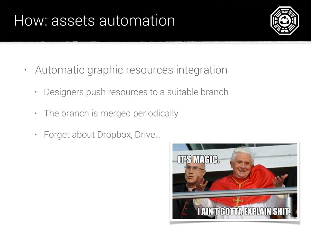 How: assets automation • Automatic graphic reso...