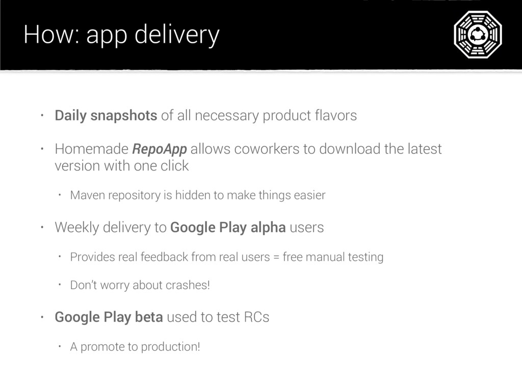 How: app delivery • Daily snapshots of all nece...