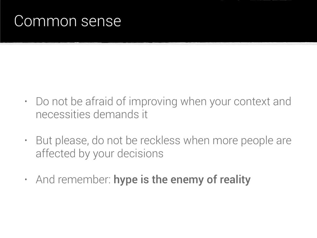 Common sense • Do not be afraid of improving wh...