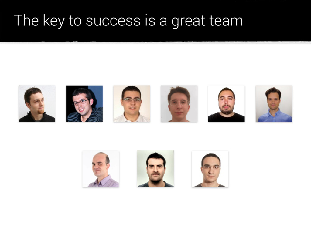 The key to success is a great team