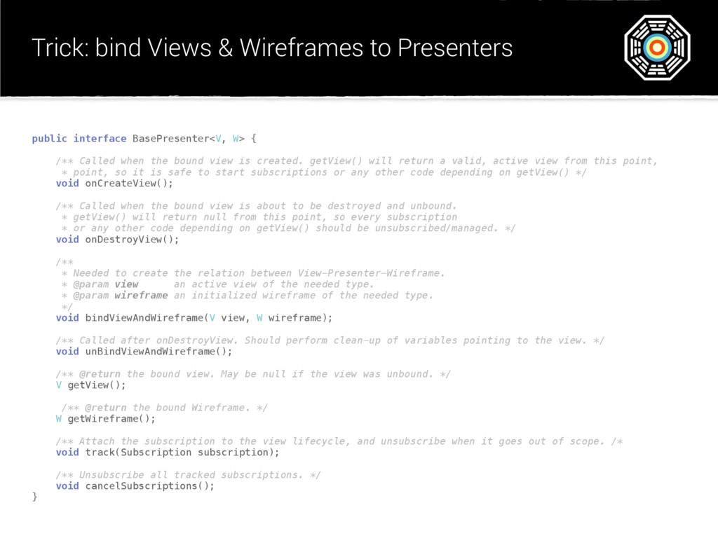Trick: bind Views & Wireframes to Presenters pu...