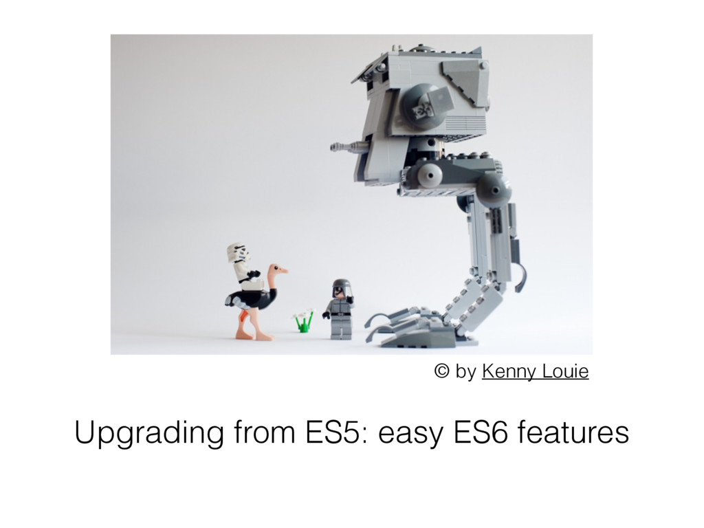 Upgrading from ES5: easy ES6 features © by Kenn...