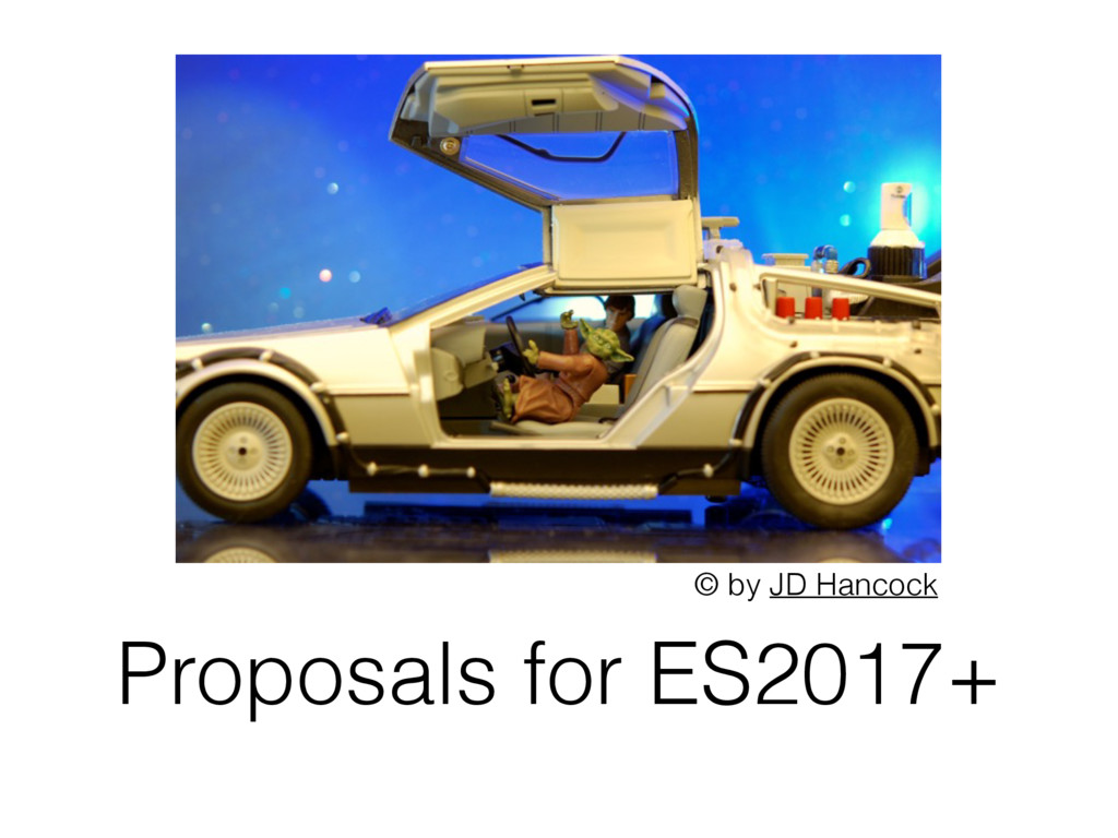 Proposals for ES2017+ © by JD Hancock