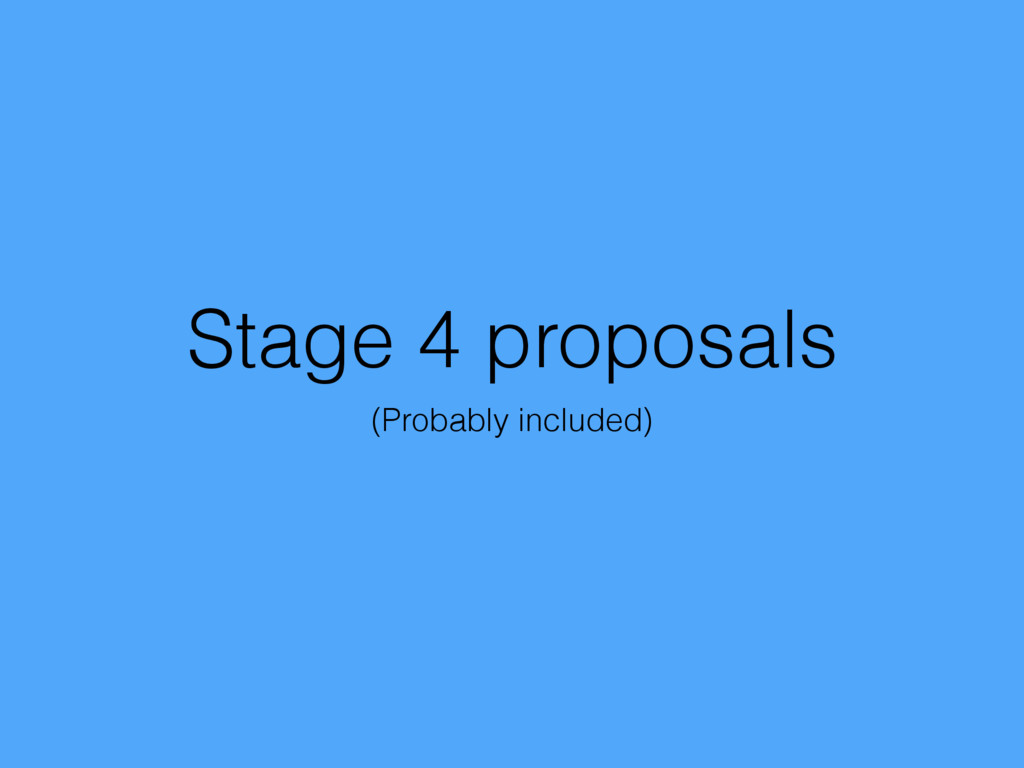 Stage 4 proposals (Probably included)