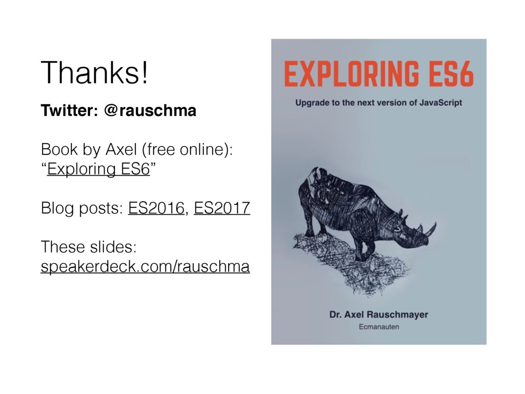 Thanks! Twitter: @rauschma Book by Axel (free o...