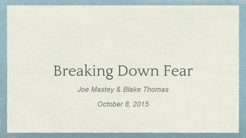 Breaking Down Fear Joe Mastey & Blake Thomas Oc...