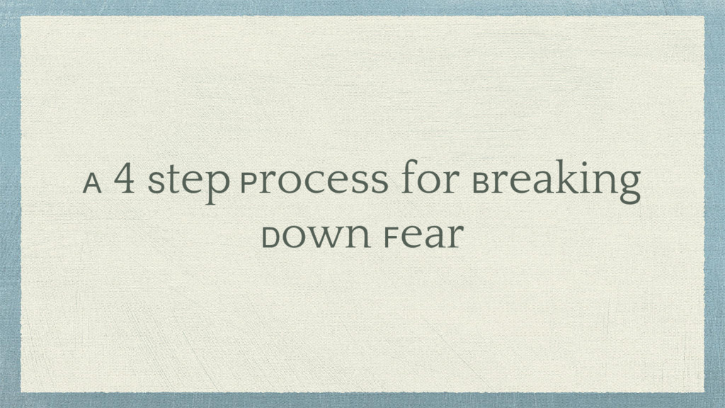 A 4 Step Process for Breaking Down Fear