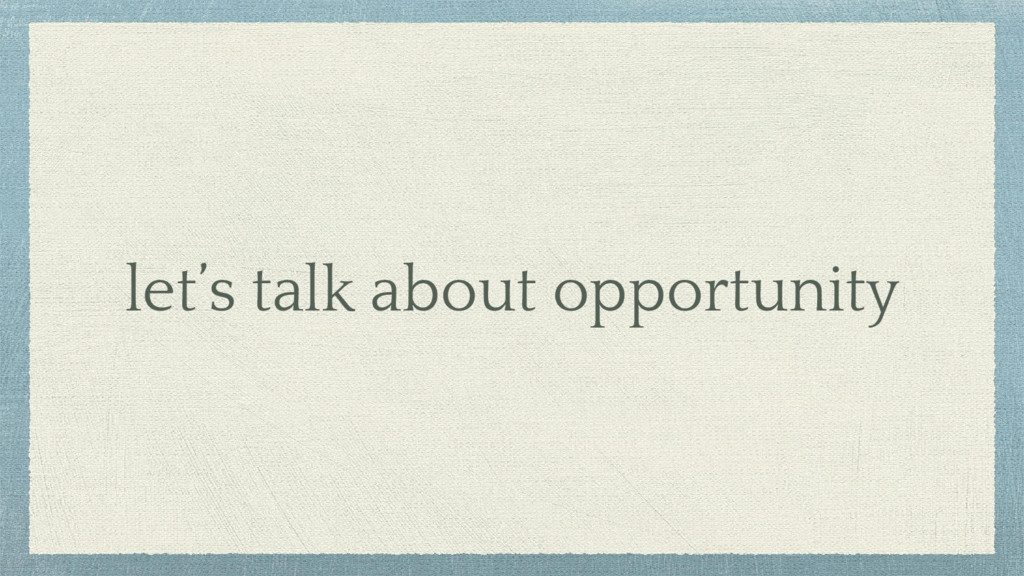 let's talk about opportunity