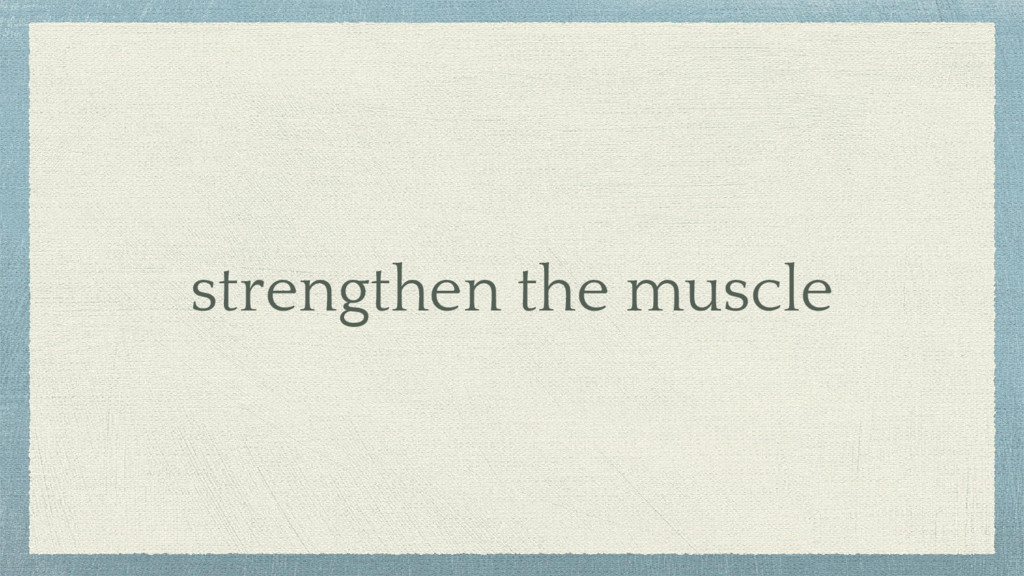 strengthen the muscle