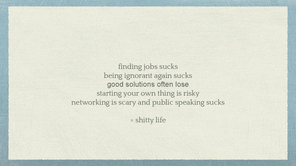 finding jobs sucks being ignorant again sucks g...
