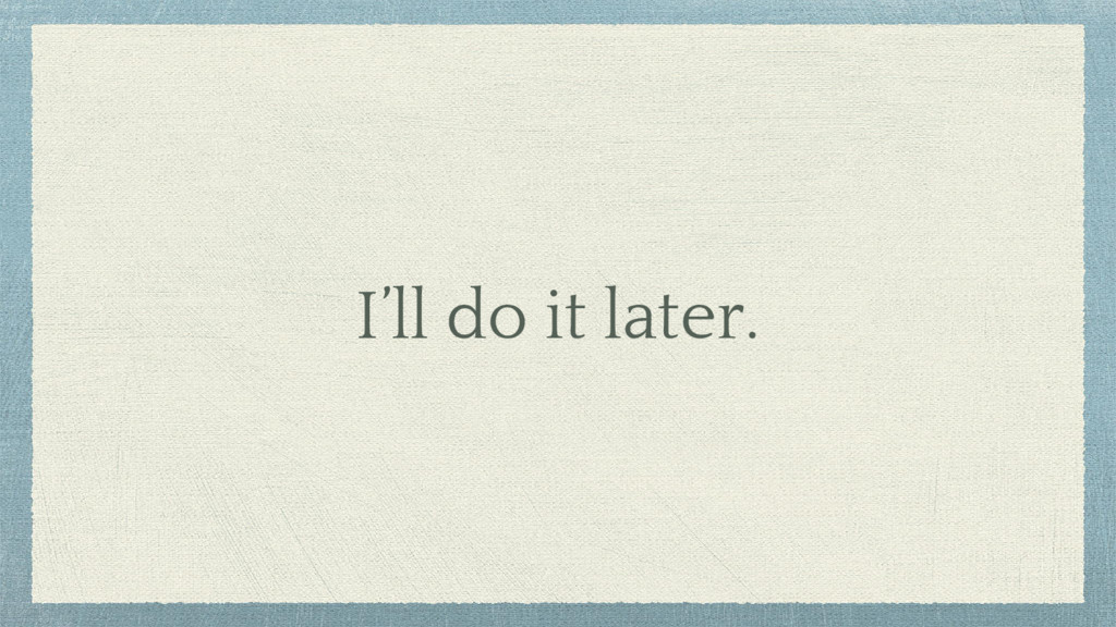 I'll do it later.