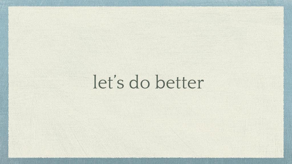 let's do better