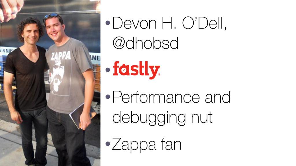 •Devon H. O'Dell, @dhobsd • •Performance and de...