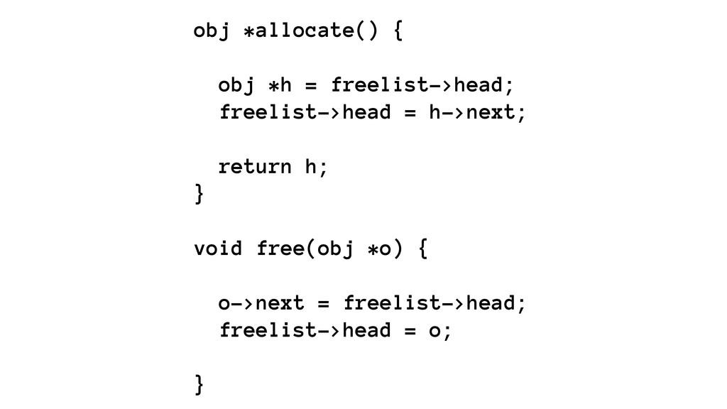 obj *allocate() {  obj *h = freelist->head; f...