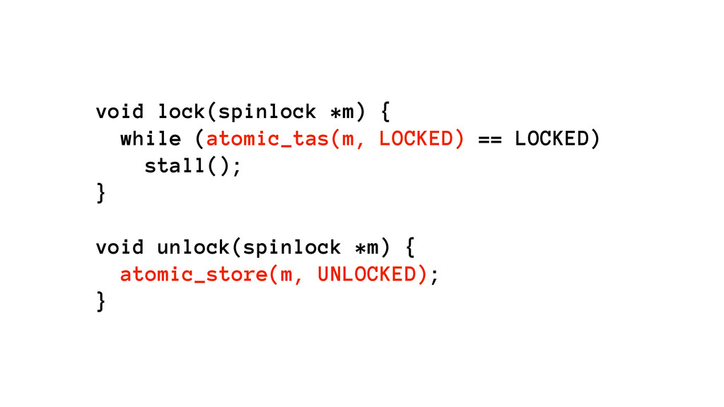 void lock(spinlock *m) { while (atomic_tas(m, ...