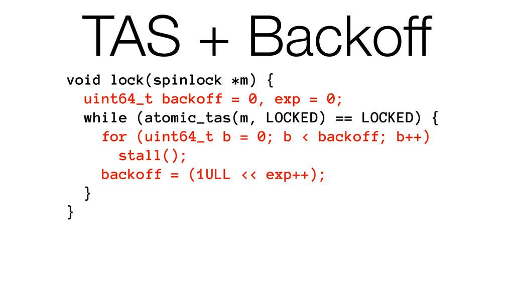 TAS + Backoff void lock(spinlock *m) { uint64_t...