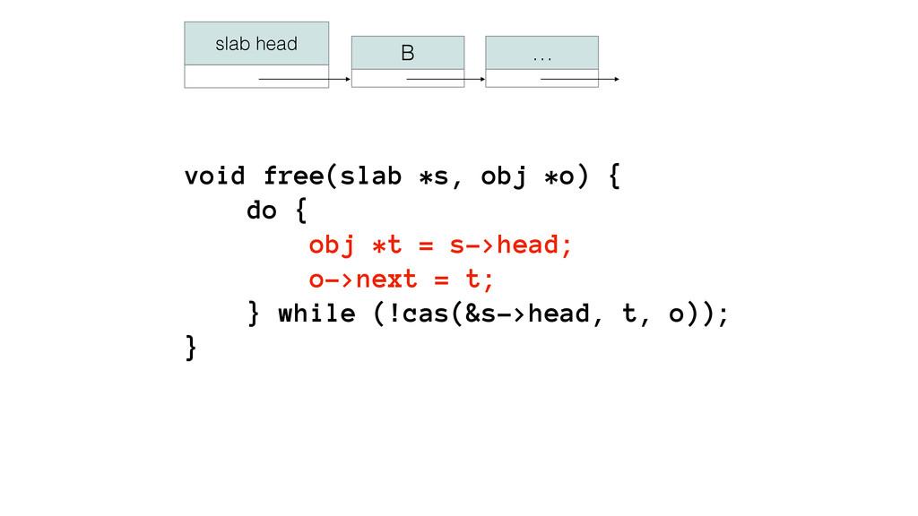void free(slab *s, obj *o) { do { obj *t = s->h...
