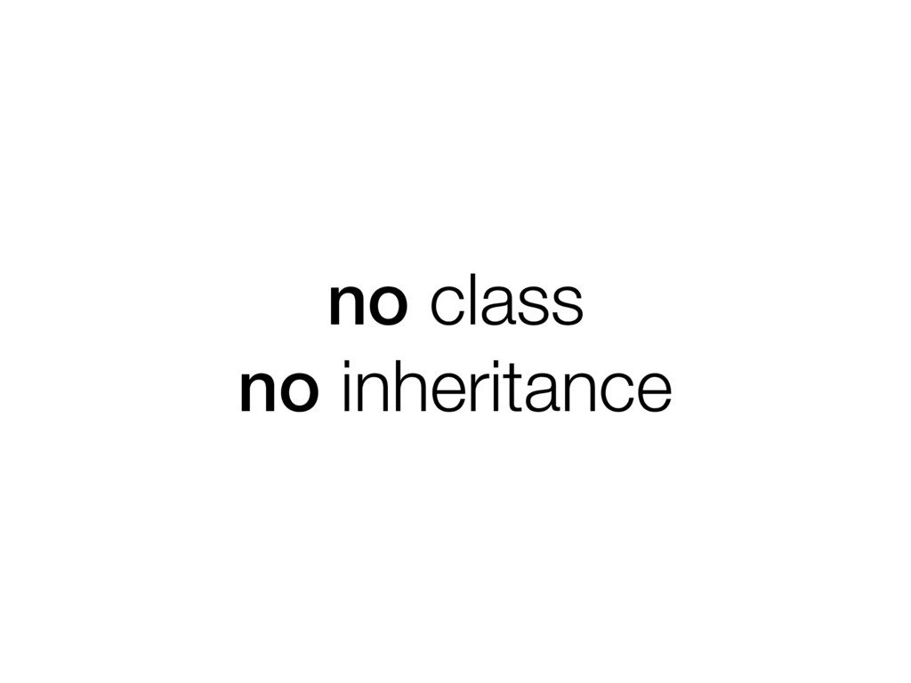 no class no inheritance
