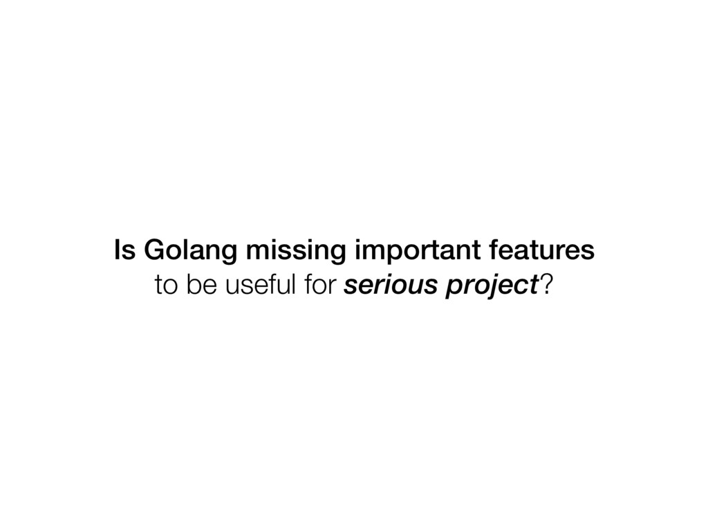 Is Golang missing important features to be usef...