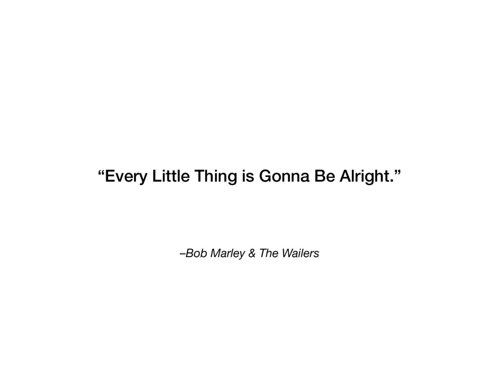 "–Bob Marley & The Wailers ""Every Little Thing i..."