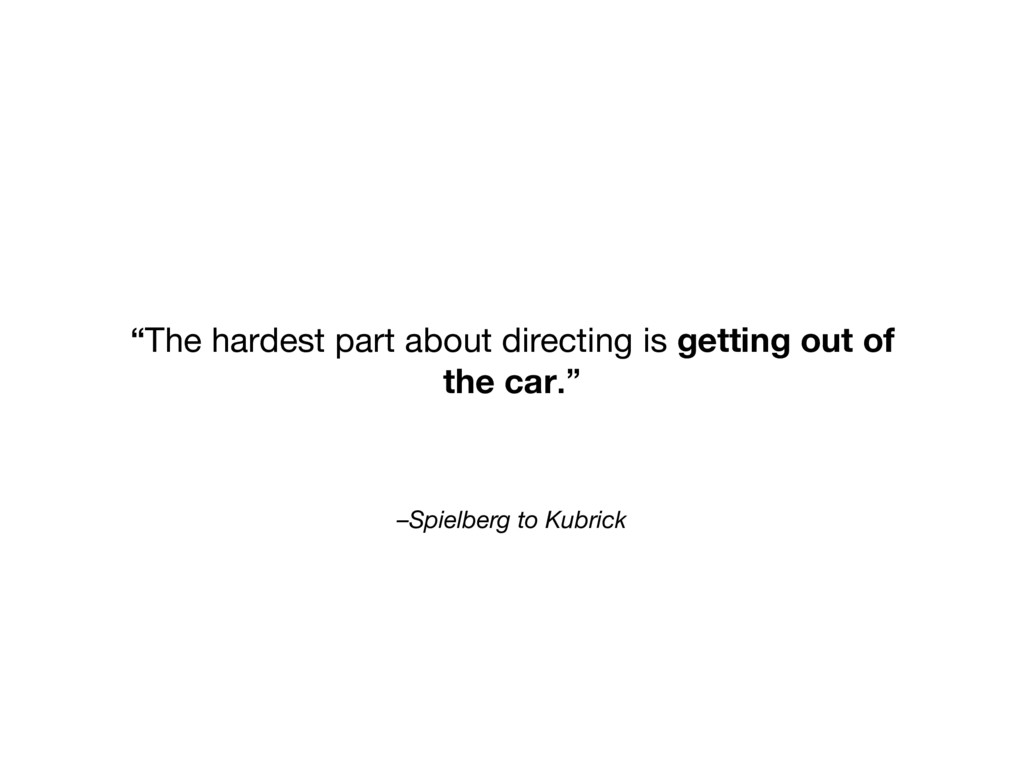"–Spielberg to Kubrick ""The hardest part about d..."