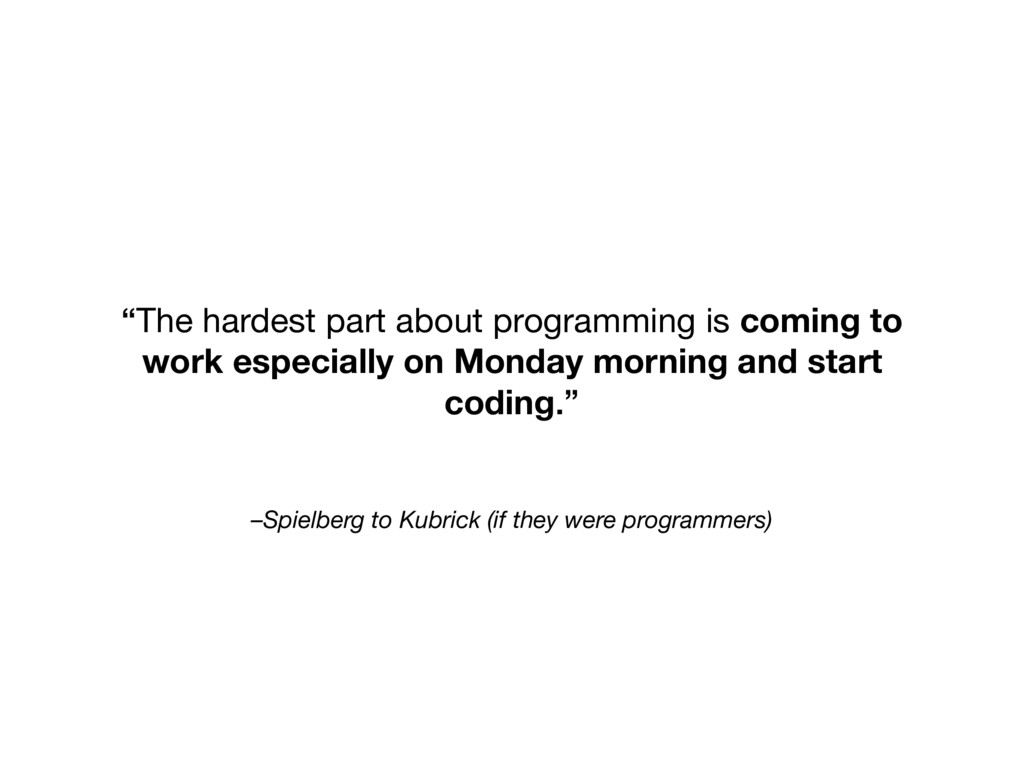 –Spielberg to Kubrick (if they were programmers...